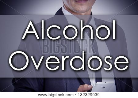 Alcohol Overdose - Young Businessman With Text - Business Concept