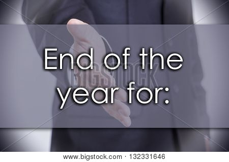 End Of The Year For: - Business Concept With Text