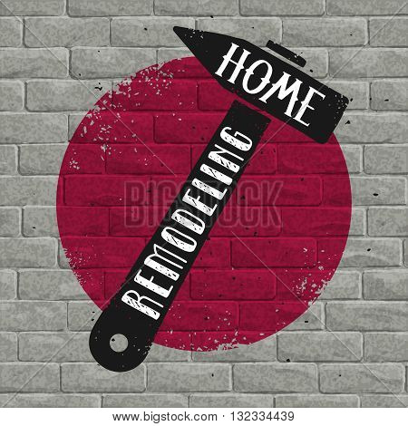 Vector home remodeling poster. A hammer and typography on a grunge brick wall background