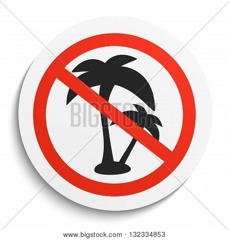 No Palm Tree Prohibition Sign on White Round Plate. No Vacation forbidden symbol. No Relax Vector Illustration on white background