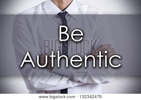 Be Authentic - Young Businessman With Text - Business Concept