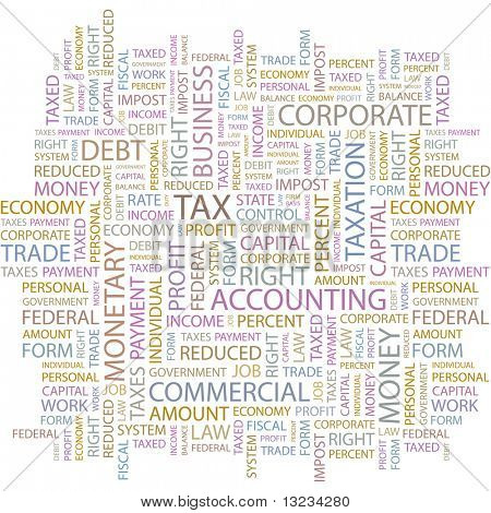 TAX. Word collage on white background. Word cloud concept illustration of  association terms.