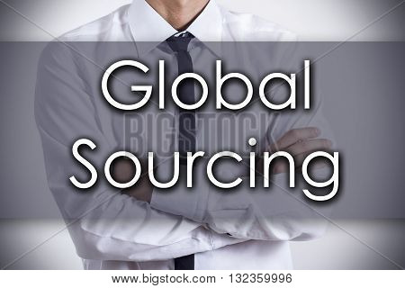 Global Sourcing - Young Businessman With Text - Business Concept