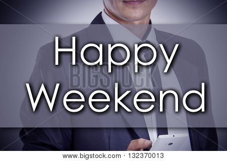 Happy Weekend - Young Businessman With Text - Business Concept