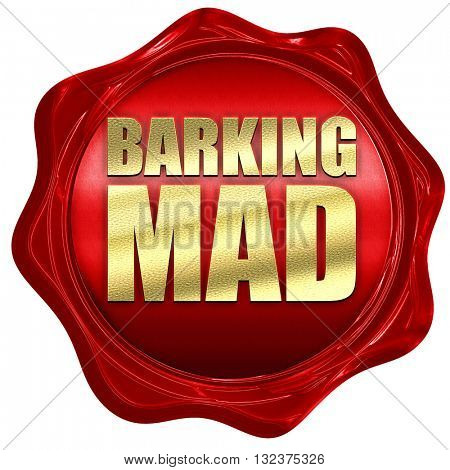 barking mad, 3D rendering, a red wax seal