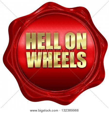 hell on wheels, 3D rendering, a red wax seal