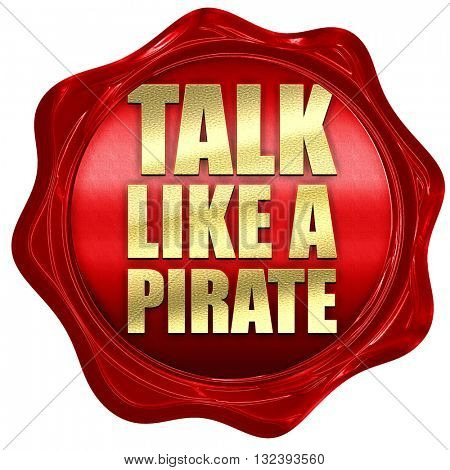 talk like a pirate, 3D rendering, a red wax seal