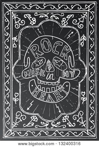 Rock music in my heart. Hand drawn lettering design with skull and frame on black chalk board. Typography concept for t-shirt design or web site. Vector illustration.
