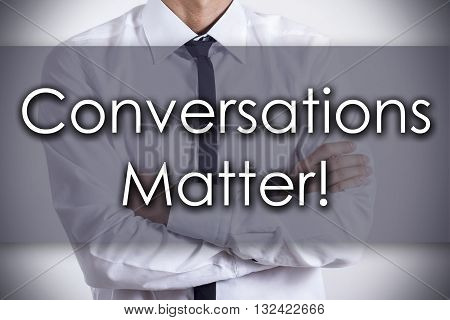 Conversations Matter! - Young Businessman With Text - Business Concept
