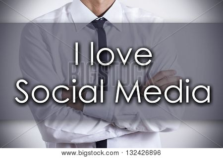 I Love Social Media - Young Businessman With Text - Business Concept