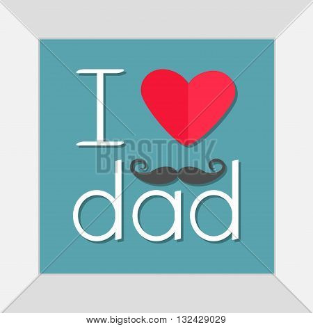 I love dad Happy fathers day. Picture in square frame. Curl moustaches. Text with red paper heart sign Mustaches symbol. Greeting card Flat design style Blue background. Vector illustration