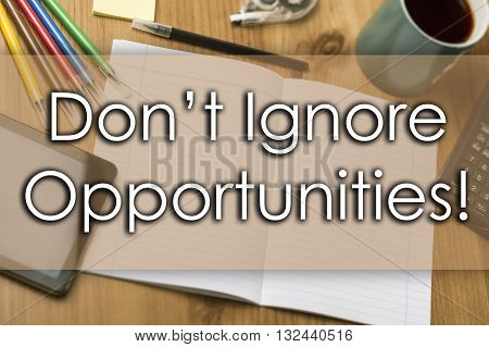 Don't Ignore Opportunities! - Business Concept With Text