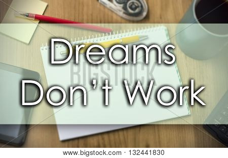 Dreams Don't Work -  Business Concept With Text