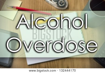 Alcohol Overdose -  Business Concept With Text