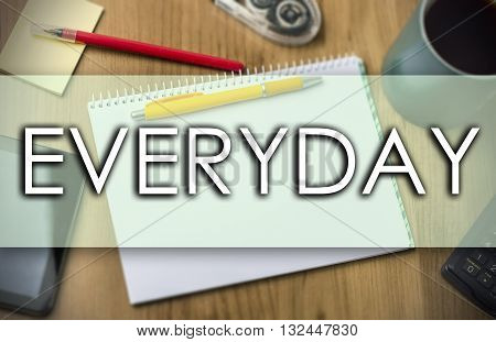 Everyday -  Business Concept With Text