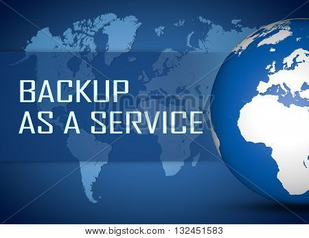 Backup as a Service concept with globe on blue world map background