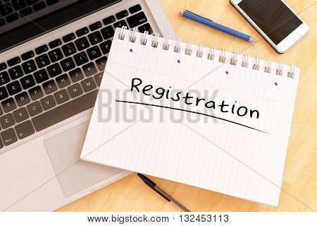 Registration - handwritten text in a notebook on a desk - 3d render illustration.