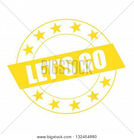 Let's go white wording on yellow Rectangle and Circle yellow stars