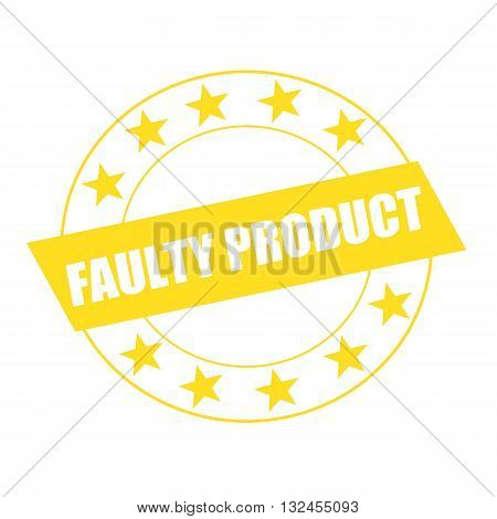 faulty product white wording on yellow Rectangle and Circle yellow stars