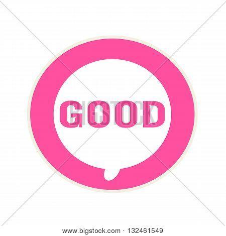 GOOD pink wording on Circular white speech bubble