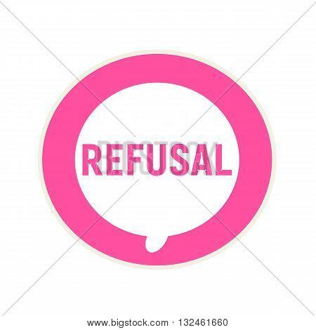 REFUSAL pink wording on Circular white speech bubble