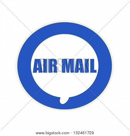 AIR MAIL blue wording on Circular white speech bubble