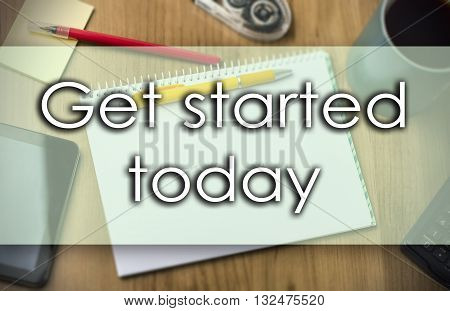 Get Started Today -  Business Concept With Text