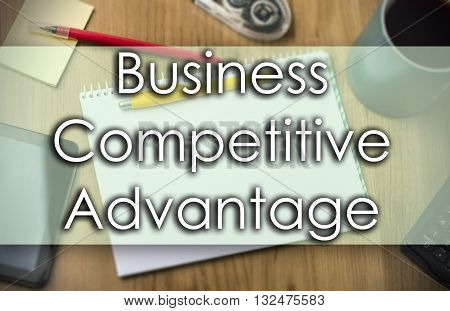 Business Competitive Advantage -  Business Concept With Text