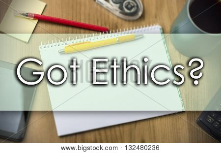 Got Ethics?  -  Business Concept With Text