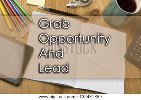 Grab Opportunity And Lead Goal - Business Concept With Text