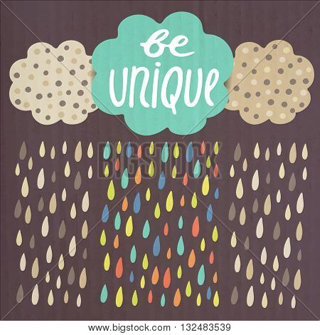 Cute hand drawn doodle be unique card postcard cover with clouds rain drops text space and grunge texture. Be unique concept background.