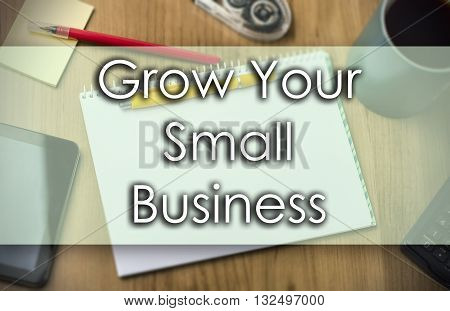 Grow Your Small Business -  Business Concept With Text