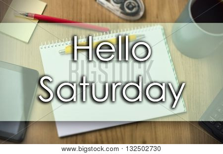 Hello Saturday -  Business Concept With Text