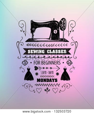 Vector sewing classes poster, flyer. Vintage sewing machine illustration with text, sewing, fashion studio, workshop