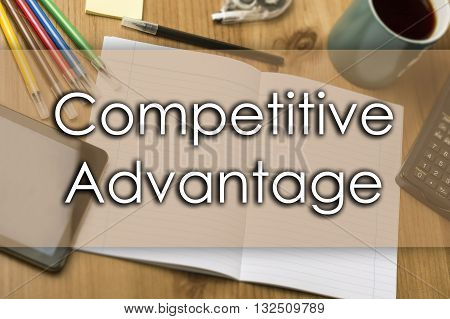 Competitive Advantage - Business Concept With Text