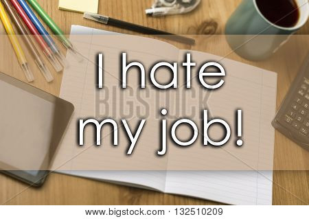 I Hate My Job! - Business Concept With Text