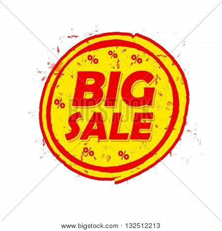 big sale and percentages off circle drawn label - text in red and yellow round banner business shopping concept