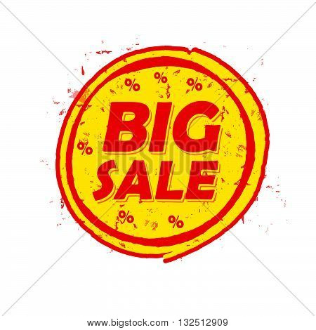 big sale and percentages off, circle drawn label - text in red and yellow round banner, business shopping concept, vector
