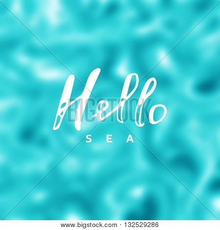 Hello sea vector. Say Hello to sea. Sea background. Sea fun quote. Calligraphy sea hello lettering. Sea banner.