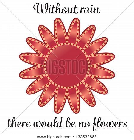 Without rain, there would be no flowers. Inspirational quote.