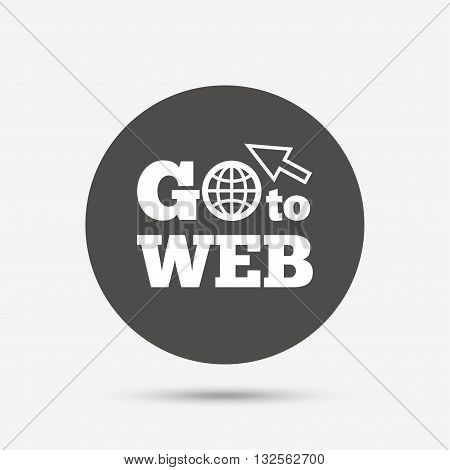 Go to Web icon. Globe with mouse cursor sign. Internet access symbol. Gray circle button with icon. Vector