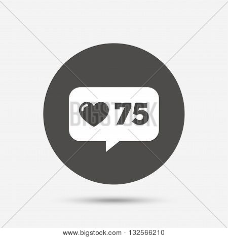 Like counter icon. Notification speech bubble symbol. Gray circle button with icon. Vector