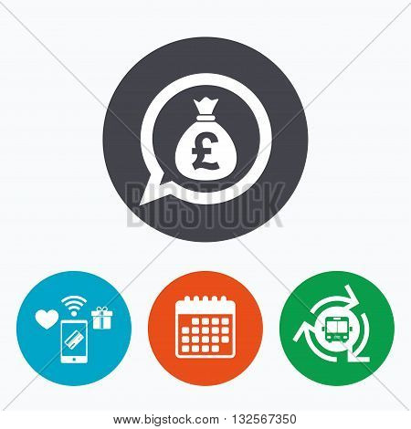 Money bag sign icon. Pound GBP currency speech bubble symbol. Mobile payments, calendar and wifi icons. Bus shuttle.
