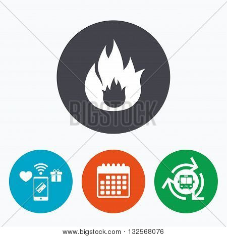 Fire flame sign icon. Fire symbol. Stop fire. Escape from fire. Mobile payments, calendar and wifi icons. Bus shuttle.