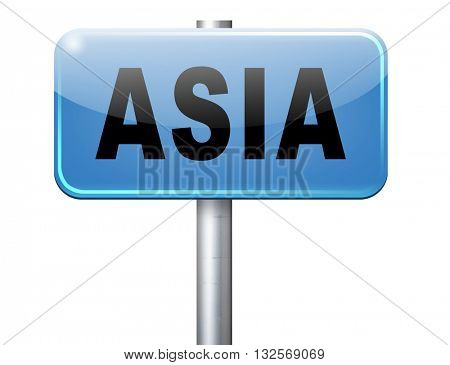Asia for travel and tourism vacation destination leading to asian continent, road sign billboard.