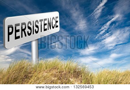 Persistence will pay off! Never stop or quit! Keep on trying, try again until you succeed determination, never give up and hope for success, road sign billboard.  3D illustration