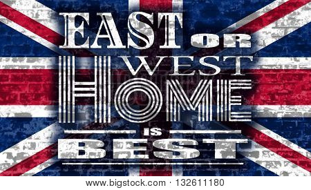 United Kingdom exit from europe relative image. Brexit named politic process.. East or west home is best quote text on old brick wall textured backdrop. Britain flag