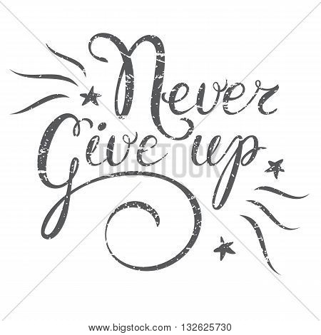 Motivation quote Never Give up. Hand drawn design element for greeting card poster or print. Never give up inspiration quote. Hand drawn inspiration quote. Calligraphic lettering inspiration quote .
