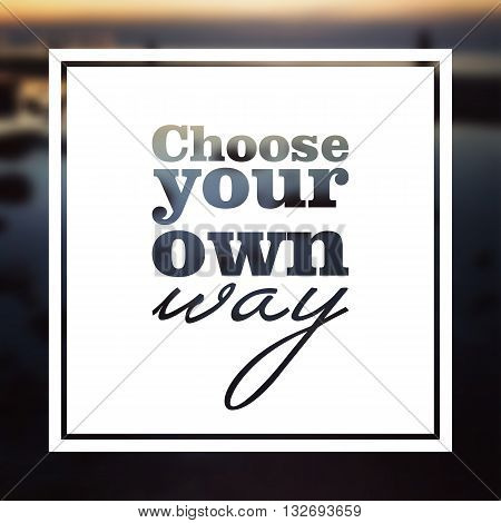 Choose your own way - poster with quote on the blurred background. Typographic background with rectangle frame. Website banner