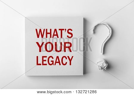 Text What Is Your Legacy And Question Mark